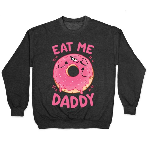 Eat Me Daddy Pullover