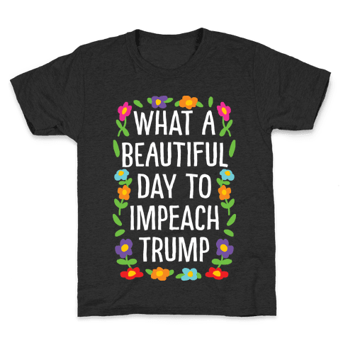 What A Beautiful Day To Impeach Trump Kids T-Shirt