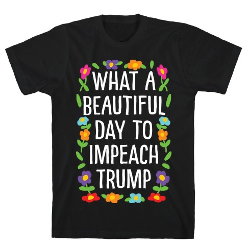 What A Beautiful Day To Impeach Trump T-Shirt