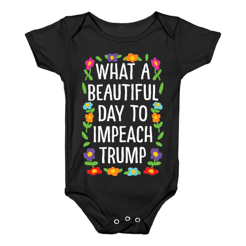 What A Beautiful Day To Impeach Trump Baby Onesy