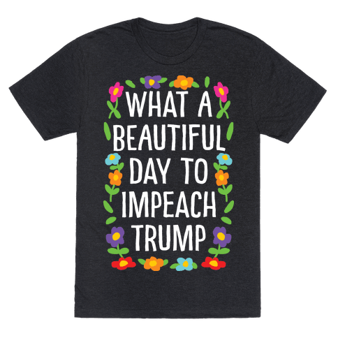 What A Beautiful Day To Impeach Trump Mens T-Shirt