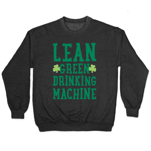 Lean Green Drinking Machine White Print Pullover