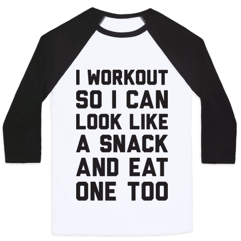 I Workout So I Can Look Like A Snack And Eat One Too Baseball Tee