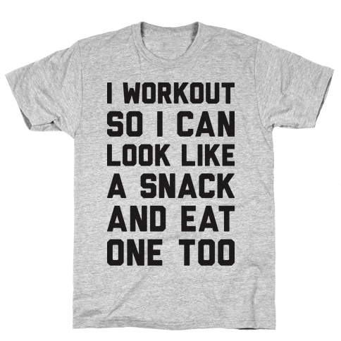 I Workout So I Can Look Like A Snack And Eat One Too Mens T-Shirt
