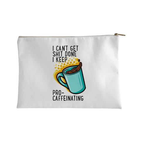 I Can't Get Shit Done I Keep Pro-Caffeinating Accessory Bag