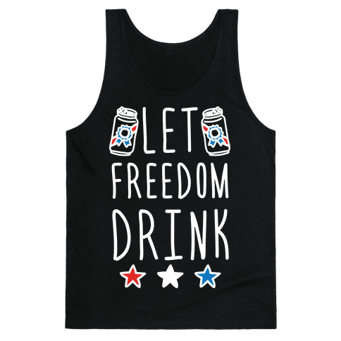 Let Freedom Drink Tank Top