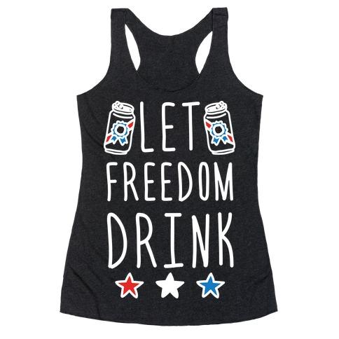 Let Freedom Drink Racerback Tank Top