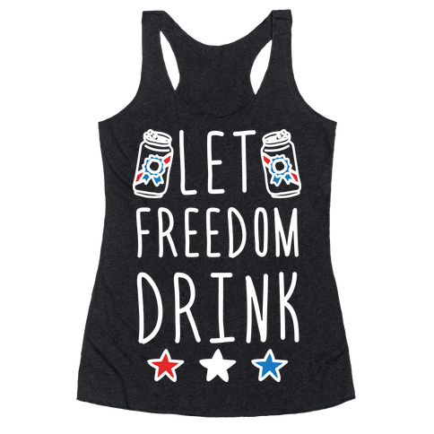 Let Freedom Drink Racerback Tank Top