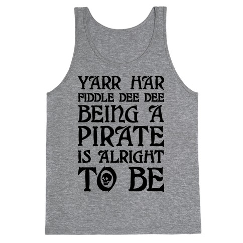 Yarr Har Fiddle Dee Dee Being A Pirate Is Alright To Be Tank Top