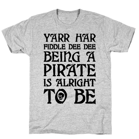 Yarr Har Fiddle Dee Dee Being A Pirate Is Alright To Be T-Shirt