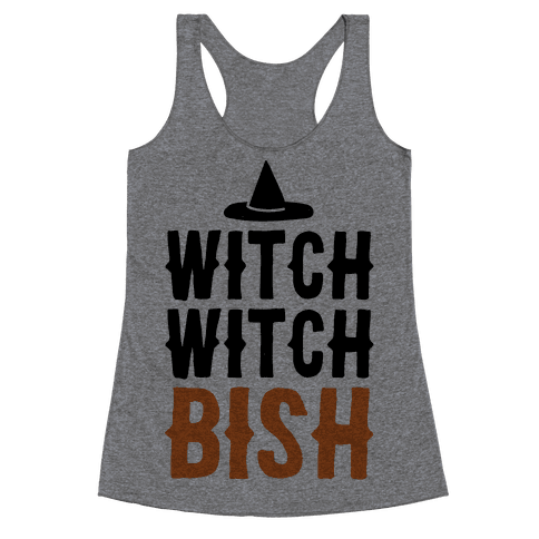 Witch Witch Bish Parody Racerback Tank Top