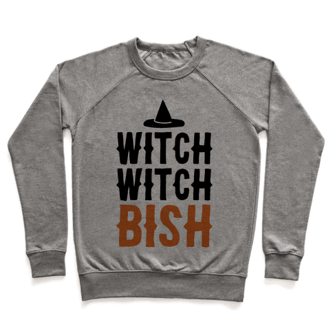 Witch Witch Bish Parody Pullover