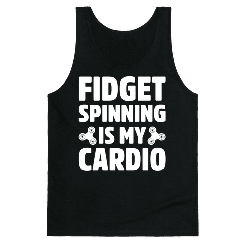 Fidget Spinning Is My Cardio White Print Tank Top