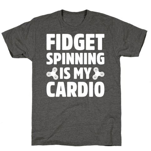 Fidget Spinning Is My Cardio White Print T-Shirt