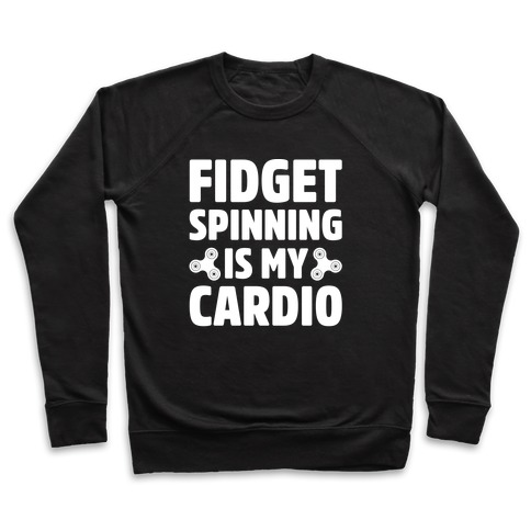Fidget Spinning Is My Cardio White Print Pullover
