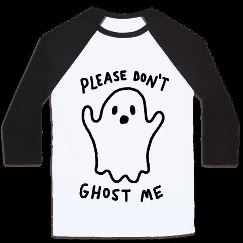 Please Don't Ghost Me  Baseball Tee