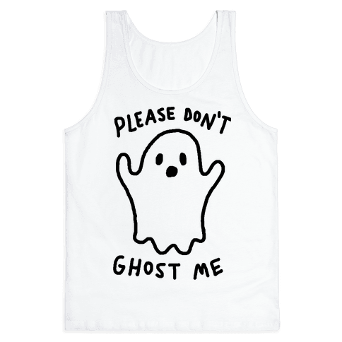 Please Don't Ghost Me  Tank Top