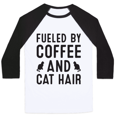 Fueled By Coffee And Cat Hair Baseball Tee