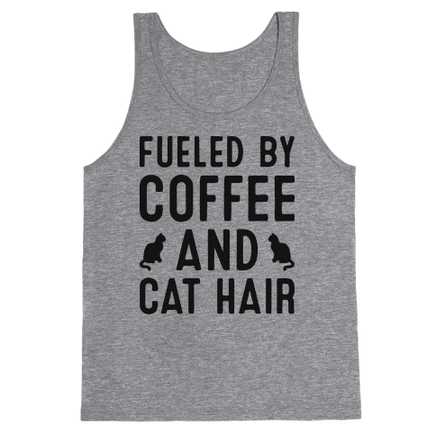 Fueled By Coffee And Cat Hair Tank Top