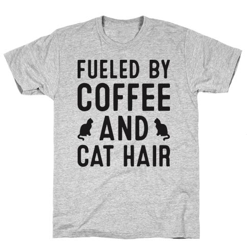 Fueled By Coffee And Cat Hair Mens T-Shirt
