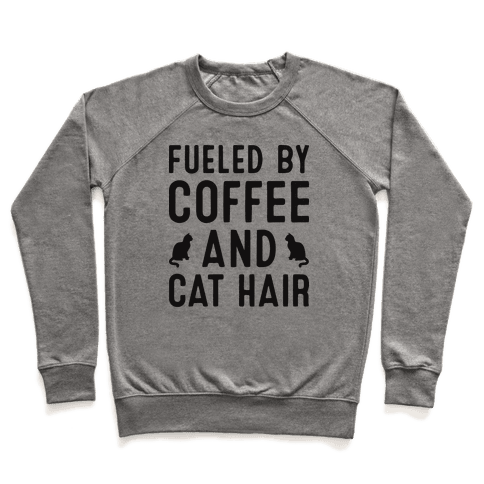 Fueled By Coffee And Cat Hair Pullover