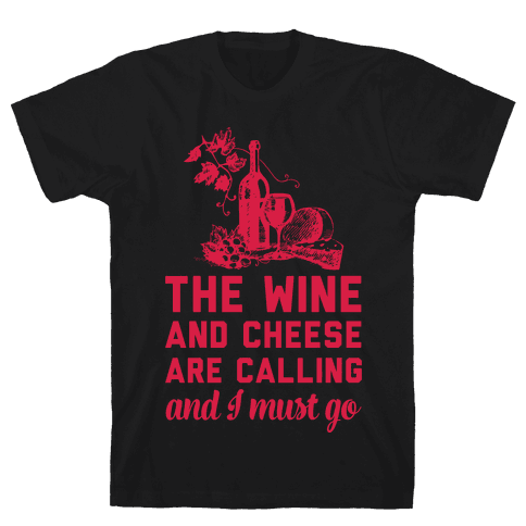 The Wine and Cheese are Calling and I Must Go Mens T-Shirt