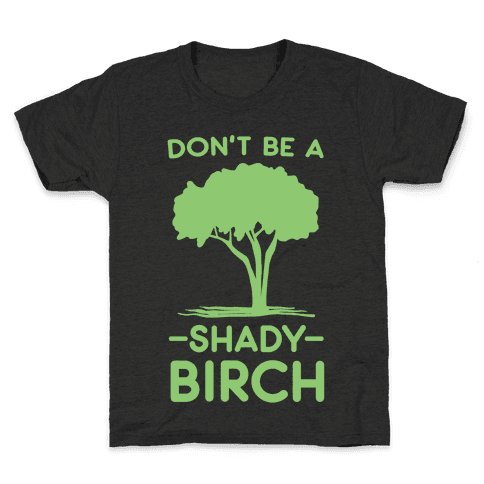 Don't Be a Shady Birch Kids T-Shirt