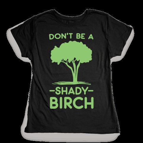 Don't Be a Shady Birch Womens T-Shirt