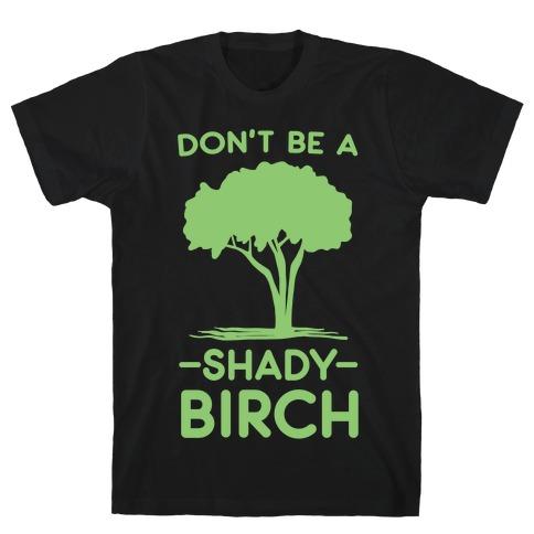 Don't Be a Shady Birch T-Shirt