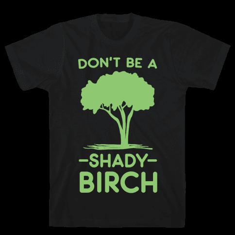 Don't Be a Shady Birch Mens T-Shirt