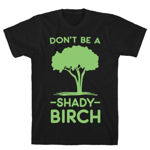 Don't Be a Shady Birch Mens T-Shirt