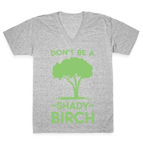 Don't Be a Shady Birch V-Neck Tee Shirt