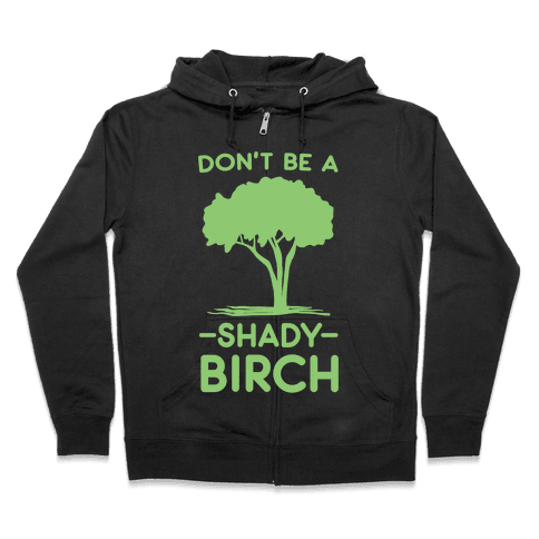 Don't Be a Shady Birch Zip Hoodie