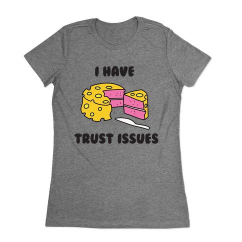 Trust Issues Cake Womens T-Shirt
