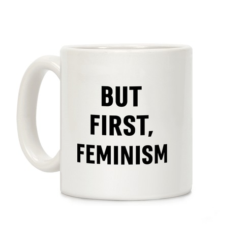 But First, Feminism Coffee Mug