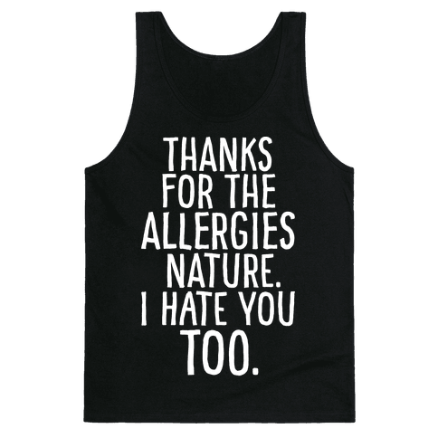Thanks For The Allergies Nature I Hate You Too White Print Tank Top