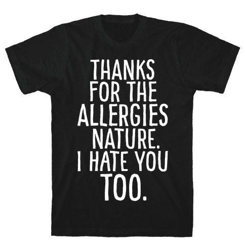 Thanks For The Allergies Nature I Hate You Too White Print Mens T-Shirt