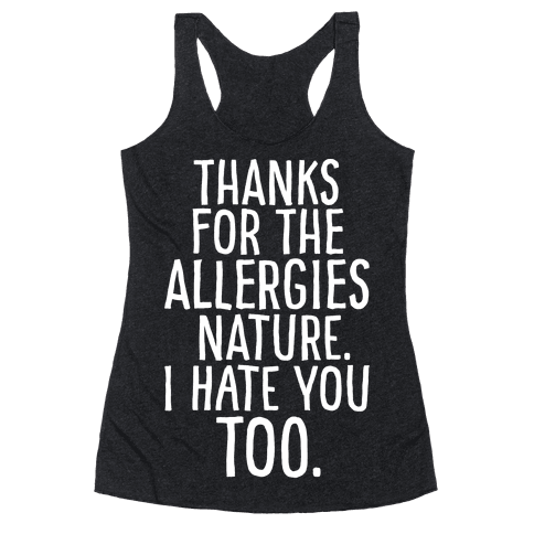Thanks For The Allergies Nature I Hate You Too White Print Racerback Tank Top