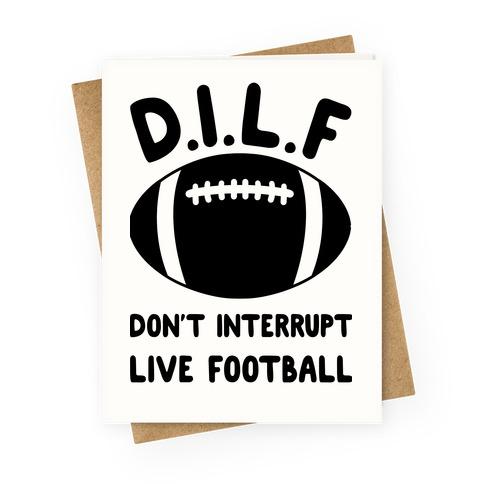 D.I.L.F Don't Interrupt Live Football Greeting Card