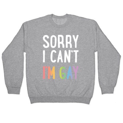 Sorry I Can't I'm Gay Pullover