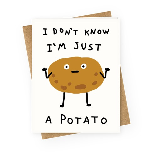 I Don't Know I'm Just A Potato Greeting Card