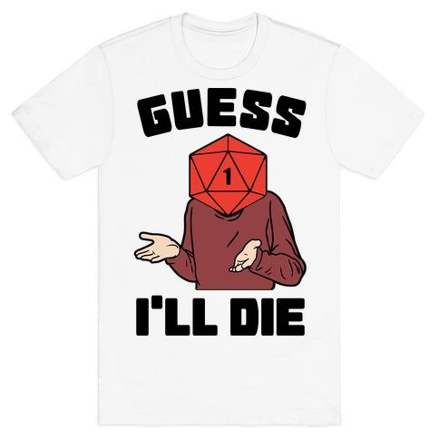 Guess I'll Die d20 T-Shirt