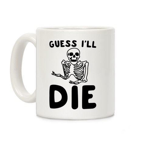 Guess I'll Die Skeleton Halloween Parody Coffee Mug