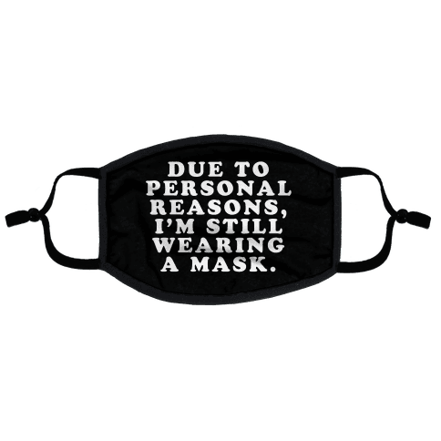 Due To Personal Reasons, I'm Still Wearing a Mask Flat Face Mask