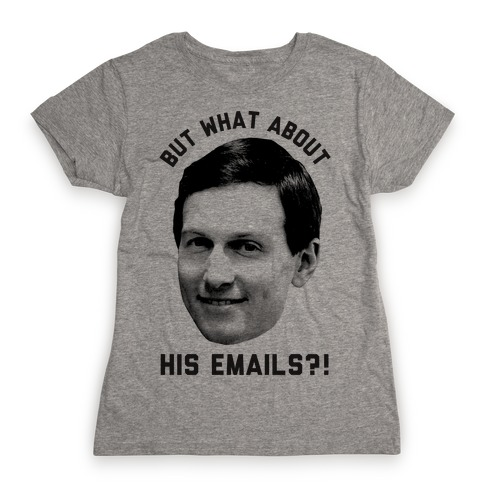 But What About His Emails Womens T-Shirt