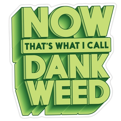 Now THAT'S What I Call Dank Weed Die Cut Sticker