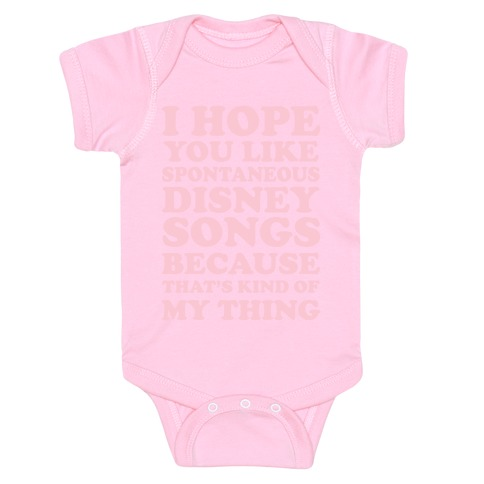 I Hope You Like Spontaneous Disney Songs Because That's Kind of My Thing Baby Onesy
