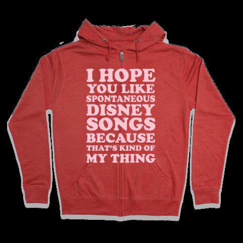 I Hope You Like Spontaneous Disney Songs Because That's Kind of My Thing Zip Hoodie