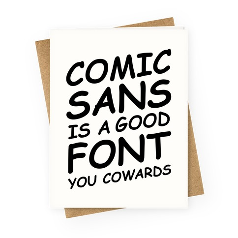 Comic Sans Is a Good Font You Cowards Greeting Card