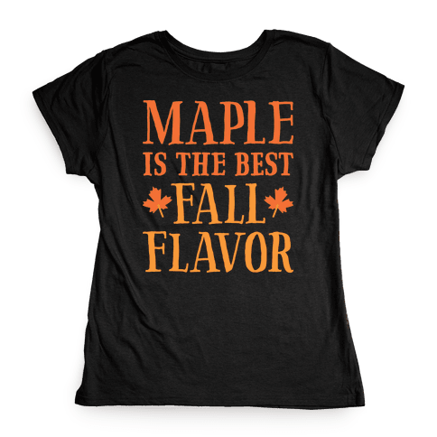 Maple Is The Best Fall Flavor Womens T-Shirt